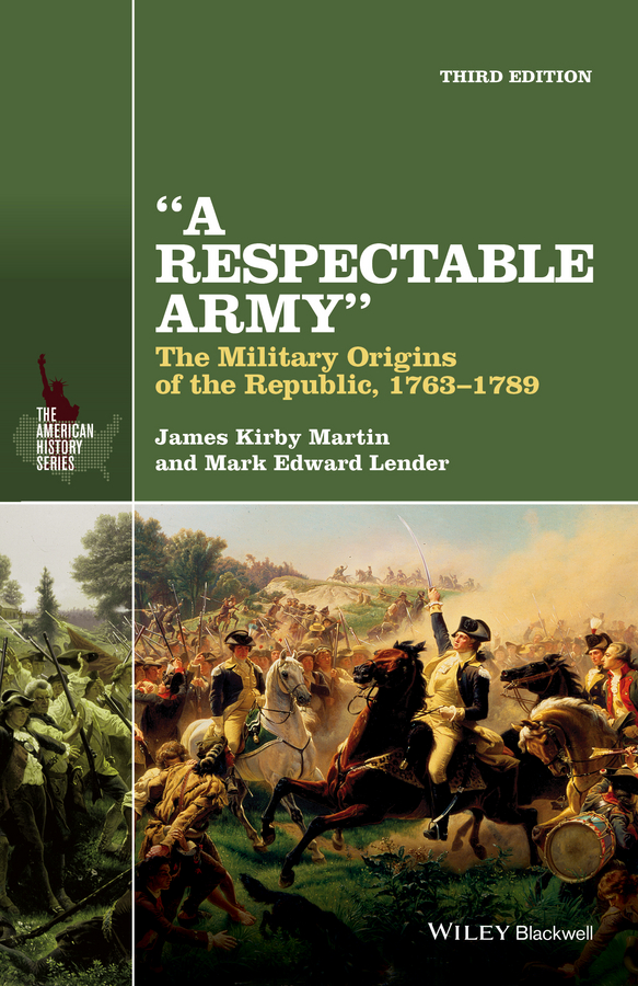 James Martin Kirby A Respectable Army. The Military Origins of the Republic, 1763-1789 a history of the roman republic