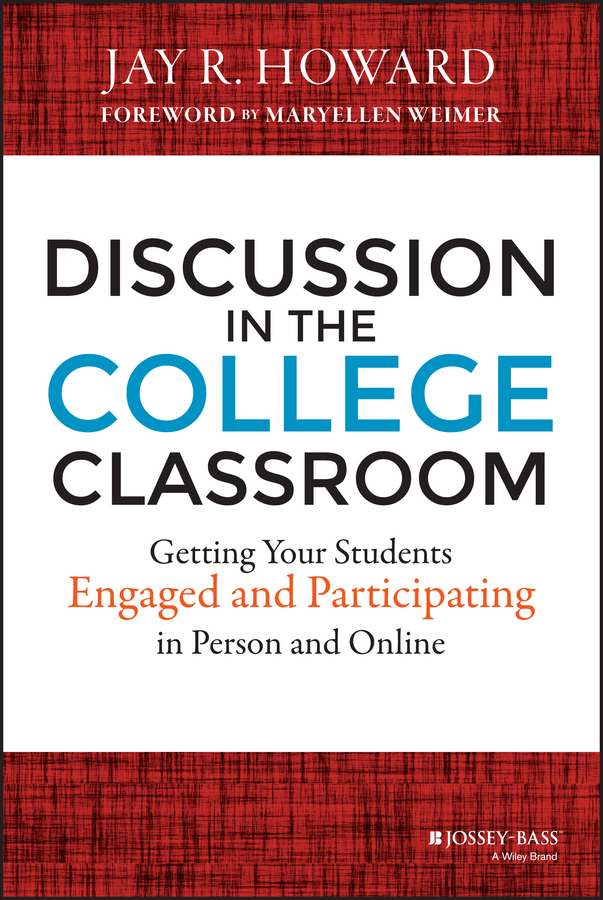 Maryellen Weimer Discussion in the College Classroom. Getting Your Students Engaged and Participating in Person and Online michael burchell no excuses how you can turn any workplace into a great one
