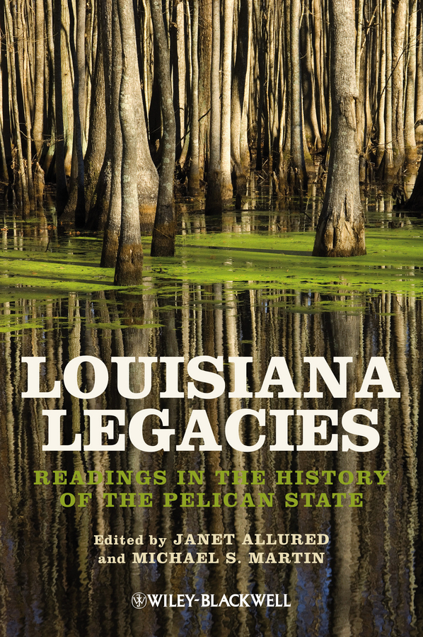 Janet Allured Louisiana Legacies. Readings in the History of the Pelican State