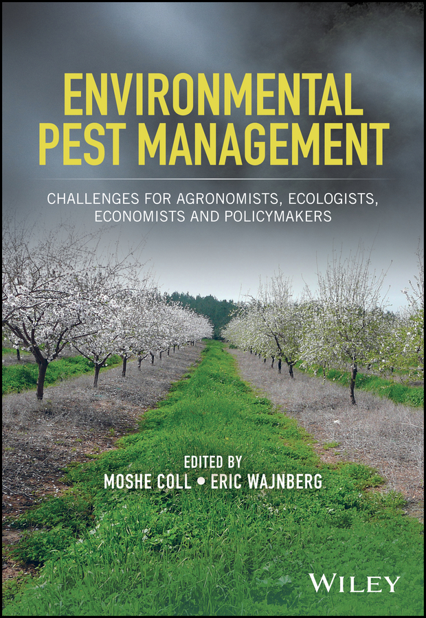 Eric Wajnberg Environmental Pest Management. Challenges for Agronomists, Ecologists, Economists and Policymakers dhrubajyoti bhattacharya public health policy issues theories and advocacy