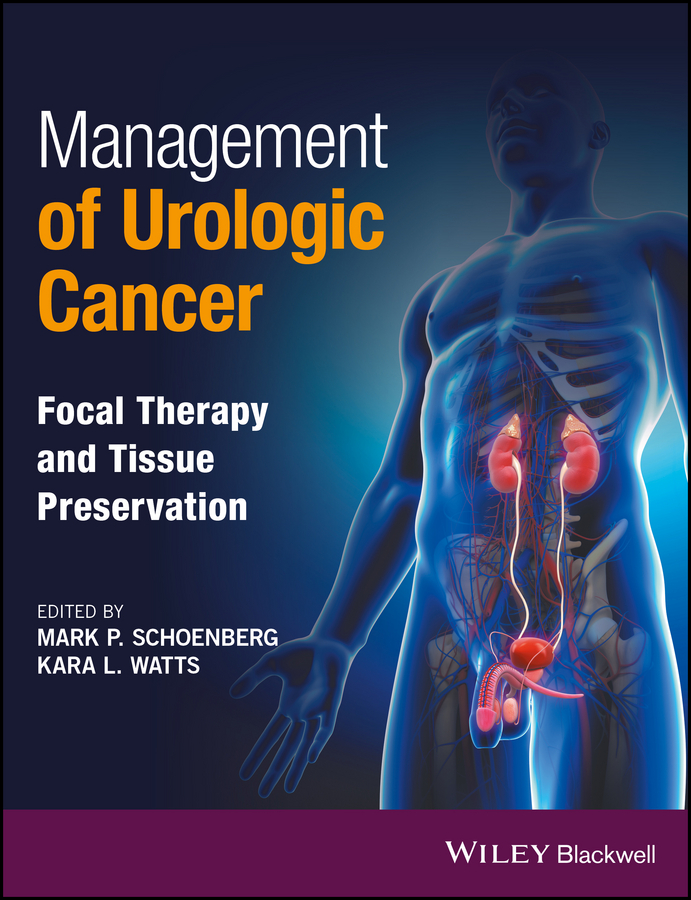 Kara Watts L. Management of Urologic Cancer. Focal Therapy and Tissue Preservation