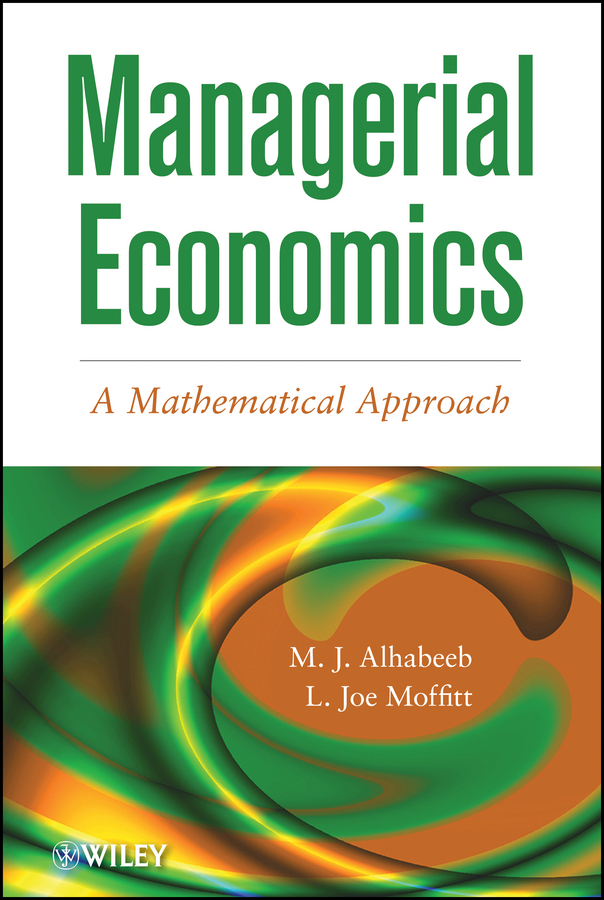 M. J. Alhabeeb Managerial Economics. A Mathematical Approach george donald a r nonlinearity complexity and randomness in economics towards algorithmic foundations for economics