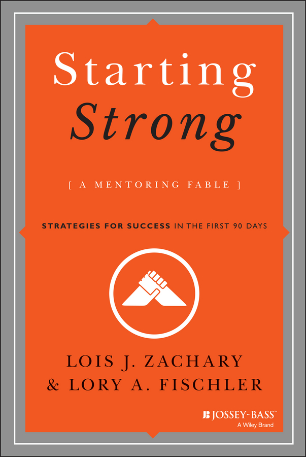 Lois Zachary J. Starting Strong. A Mentoring Fable lois zachary j starting strong a mentoring fable