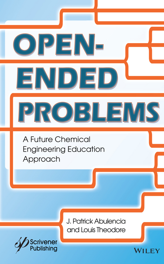 Louis Theodore Open-Ended Problems. A Future Chemical Engineering Education Approach george delancey principles of chemical engineering practice