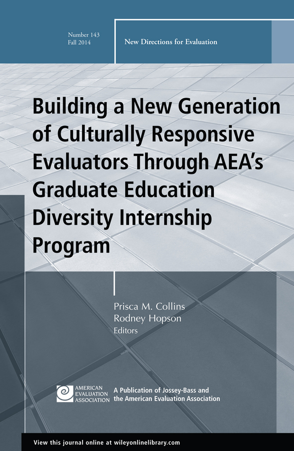 Rodney Hopson Building a New Generation of Culturally Responsive Evaluators Through AEA's Graduate Education Diversity Internship Program. New Directions for Evaluation, Number 143