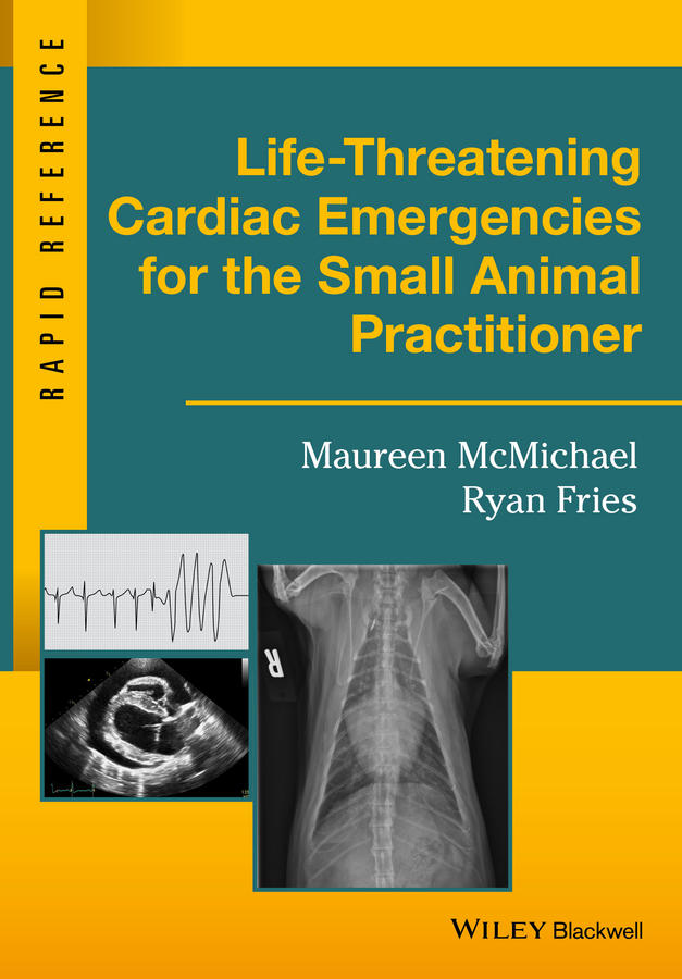 Maureen McMichael Life-Threatening Cardiac Emergencies for the Small Animal Practitioner lillian aronson r small animal surgical emergencies