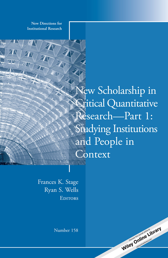 Frances Stage K. New Scholarship in Critical Quantitative Research, Part 1: Studying Institutions and People in Context. New Directions for Institutional Research, Number 158 museus samuel d using mixed methods to study intersectionality in higher education new directions in institutional research number 151