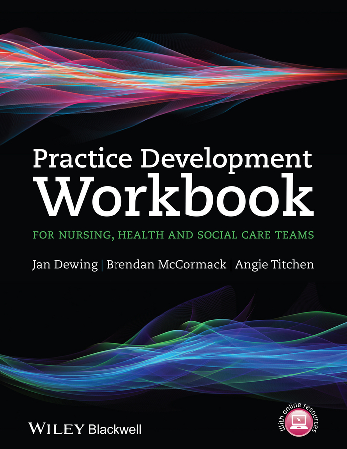 Brendan McCormack Practice Development Workbook for Nursing, Health and Social Care Teams brendan mccormack person centred practice in nursing and health care theory and practice