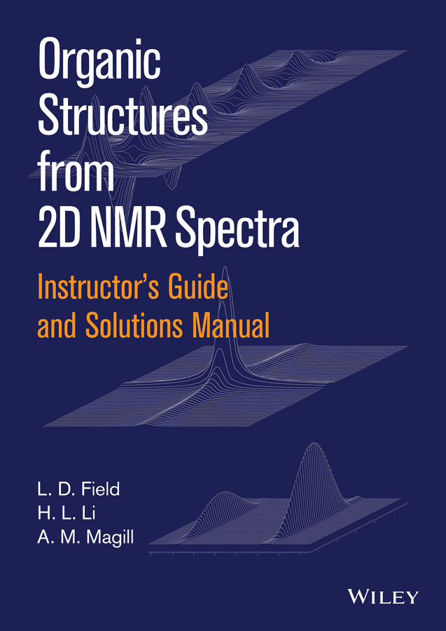 A. Magill M. Instructor's Guide and Solutions Manual to Organic Structures from 2D NMR Spectra, Instructor's Guide and Solutions Manual robin a de graaf in vivo nmr spectroscopy principles and techniques