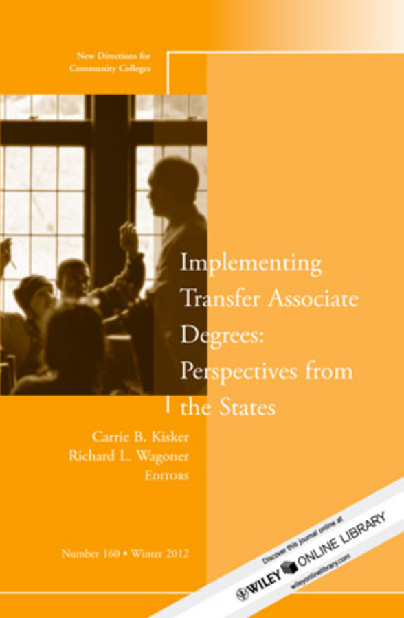 Carrie Kisker B. Implementing Transfer Associate Degrees: Perspectives From the States. New Directions for Community Colleges, Number 160 turnaround – leading stressed colleges and universities to excellance