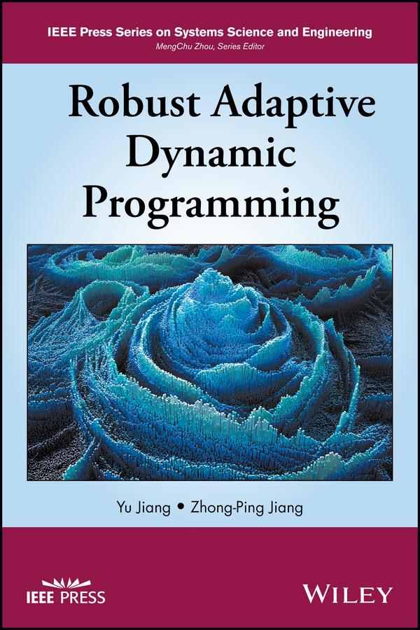 Zhong-Ping Jiang Robust Adaptive Dynamic Programming the dual dynamic programming for studying bolza control problem