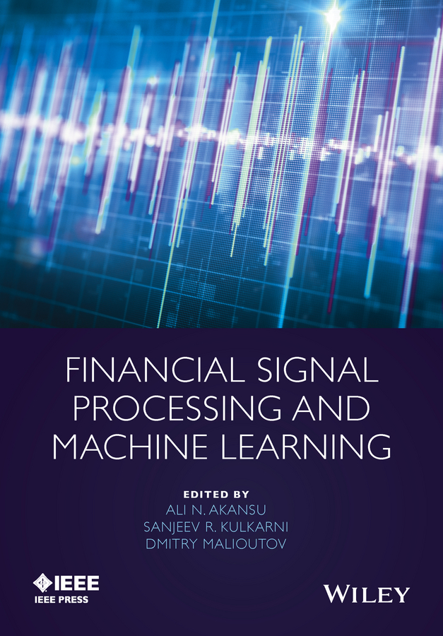 Ali Akansu N. Financial Signal Processing and Machine Learning michael zwecher j retirement portfolios theory construction and management