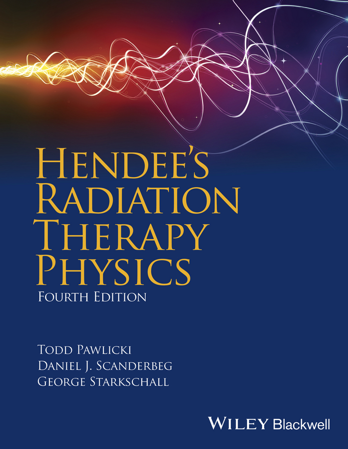 Todd Pawlicki Hendee's Radiation Therapy Physics