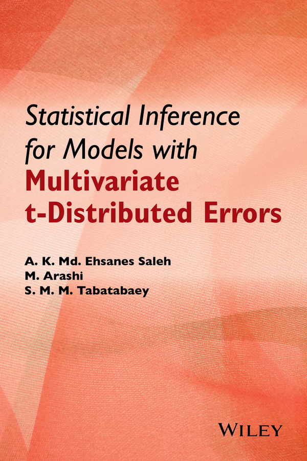 Mohammad Arashi Statistical Inference for Models with Multivariate t-Distributed Errors xie lei advances in statistical monitoring of complex multivariate processes with applications in industrial process control
