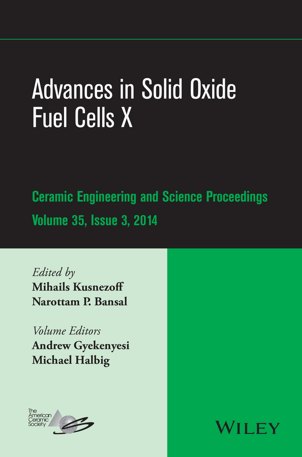 Mihails Kusnezoff Advances in Solid Oxide Fuel Cells X vladimir bagotsky s fuel cells problems and solutions