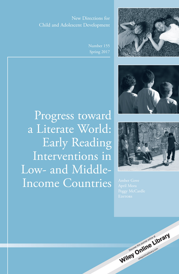 Peggy McCardle Progress toward a Literate World. Early Reading Interventions in Low- and Middle-Income Countries: New Directions for Child and Adolescent Development, Number 155 brian schiff rereading personal narrative and life course new directions for child and adolescent development number 145
