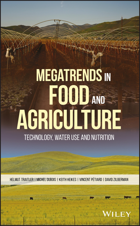Michel Dubois Megatrends in Food and Agriculture. Technology, Water Use and Nutrition food politics how the food industry influences nutrition and health california studies in food and culture