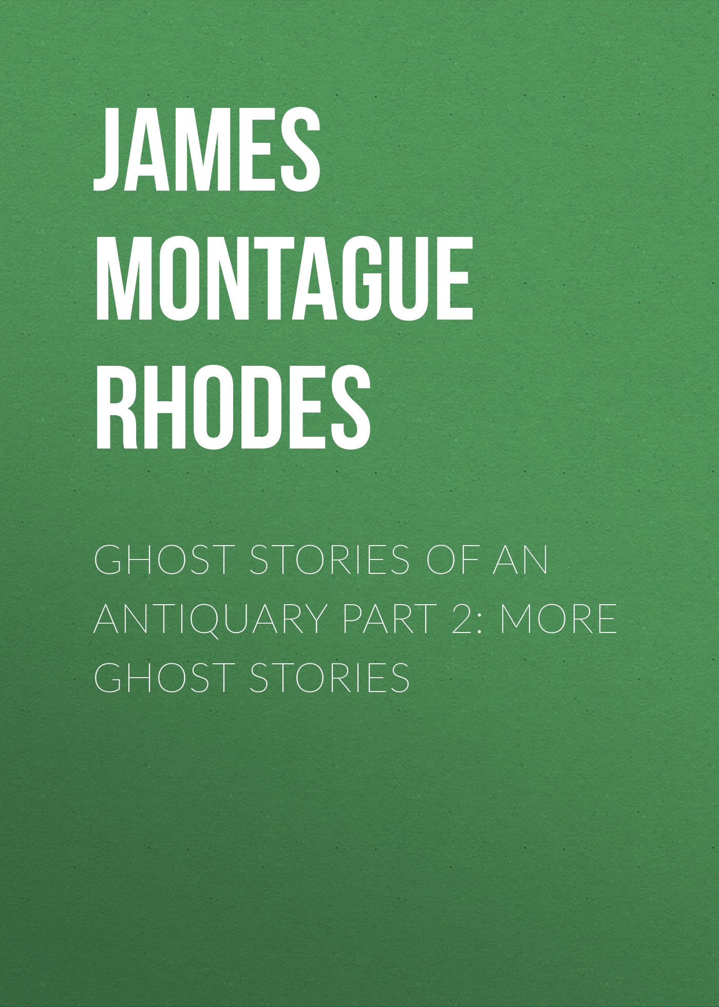 James Montague Rhodes Ghost Stories of an Antiquary Part 2: More Ghost Stories more stories we tell