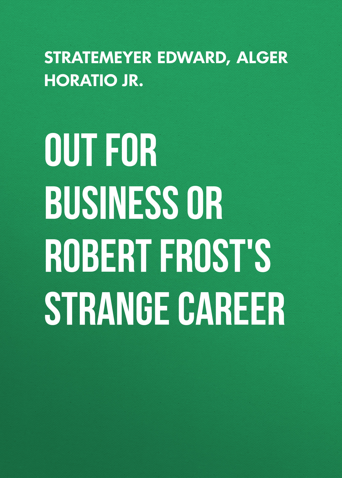 Stratemeyer Edward Out For Business or Robert Frost's Strange Career