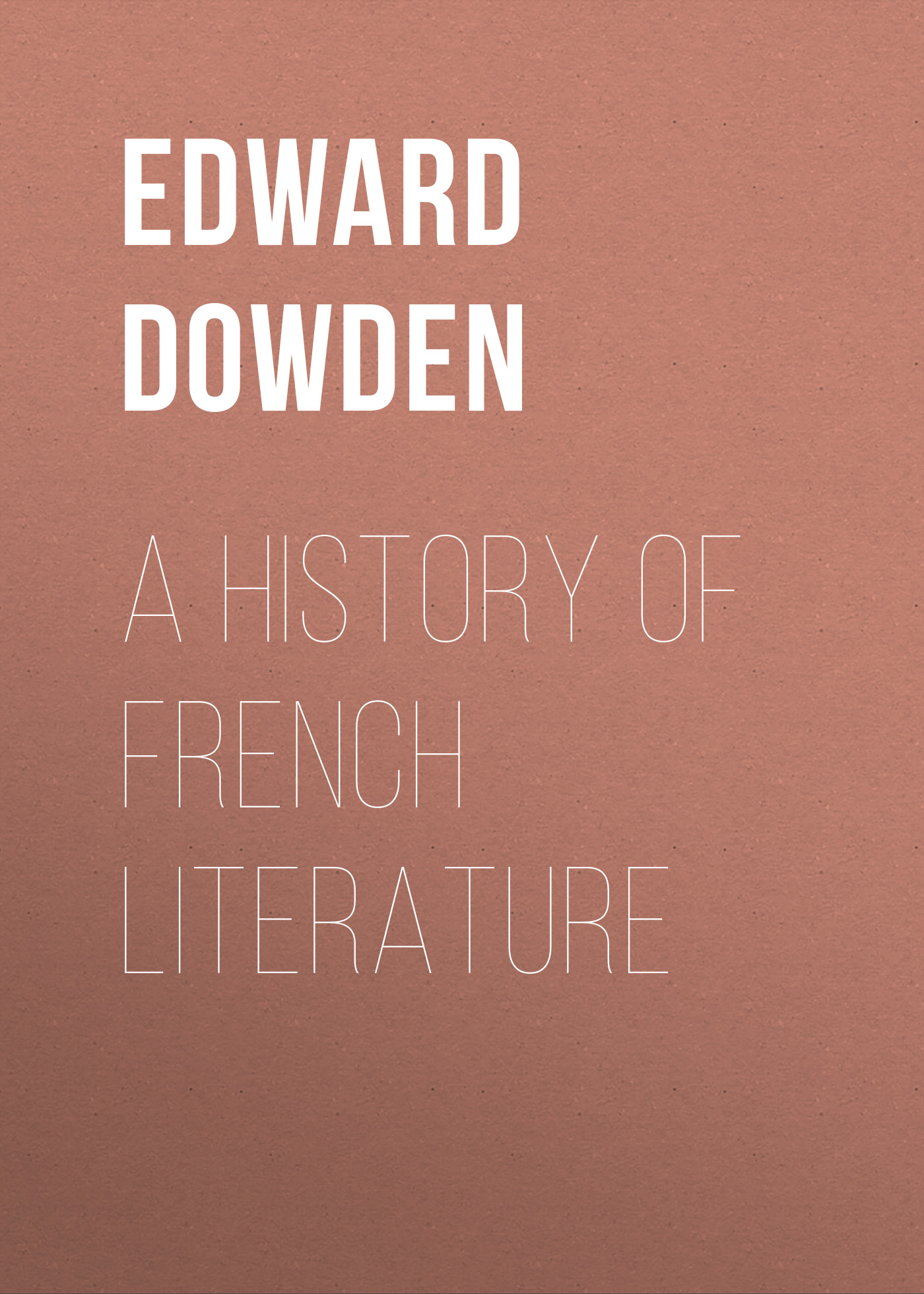 Edward Dowden A History of French Literature andrzej gasiorek a history of modernist literature