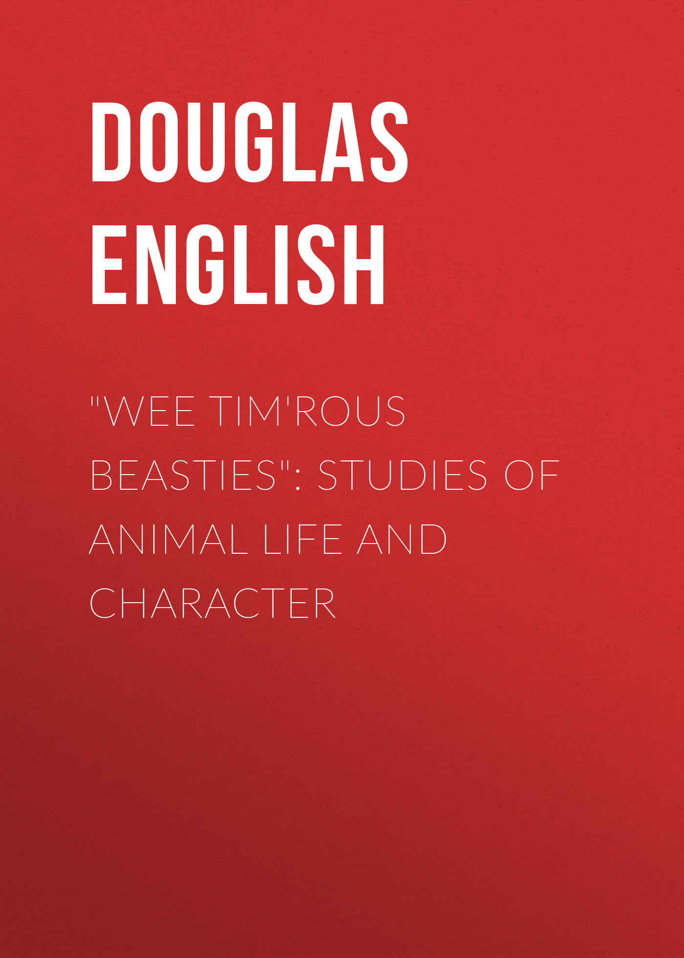 Douglas English Wee Tim'rous Beasties: Studies of Animal life and Character douglas english wee tim rous beasties studies of animal life and character