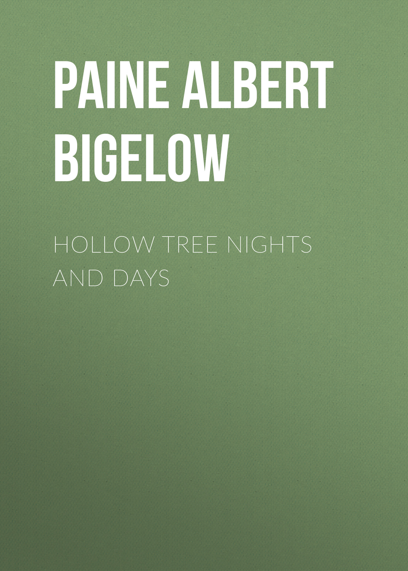 Фото - Paine Albert Bigelow Hollow Tree Nights and Days paine albert bigelow mark twain a biography volume ii part 1 1886 1900