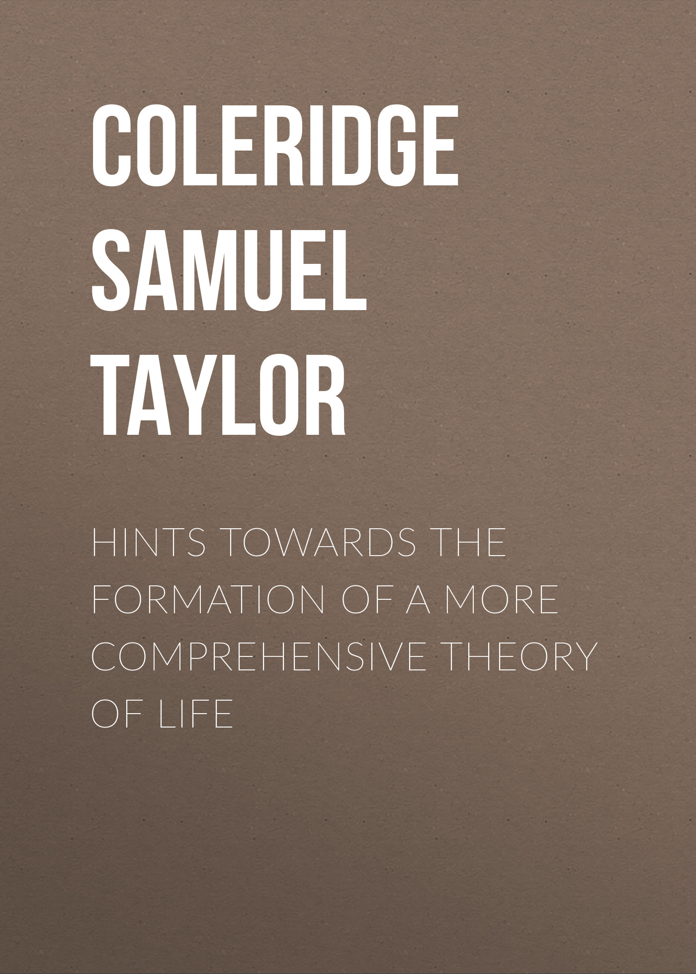 Coleridge Samuel Taylor Hints towards the formation of a more comprehensive theory of life