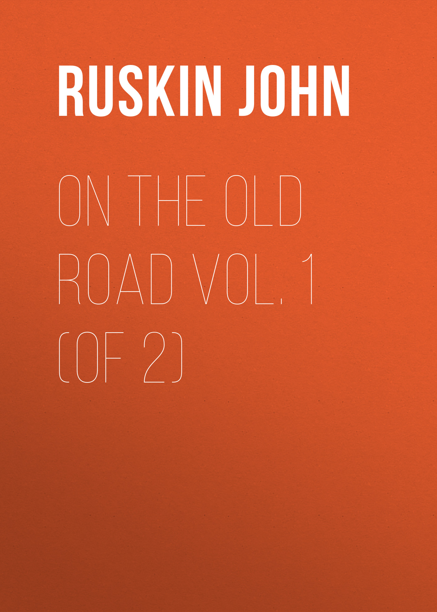 Ruskin John On the Old Road Vol. 1 (of 2) ruskin john the stones of venice volume 1 of 3