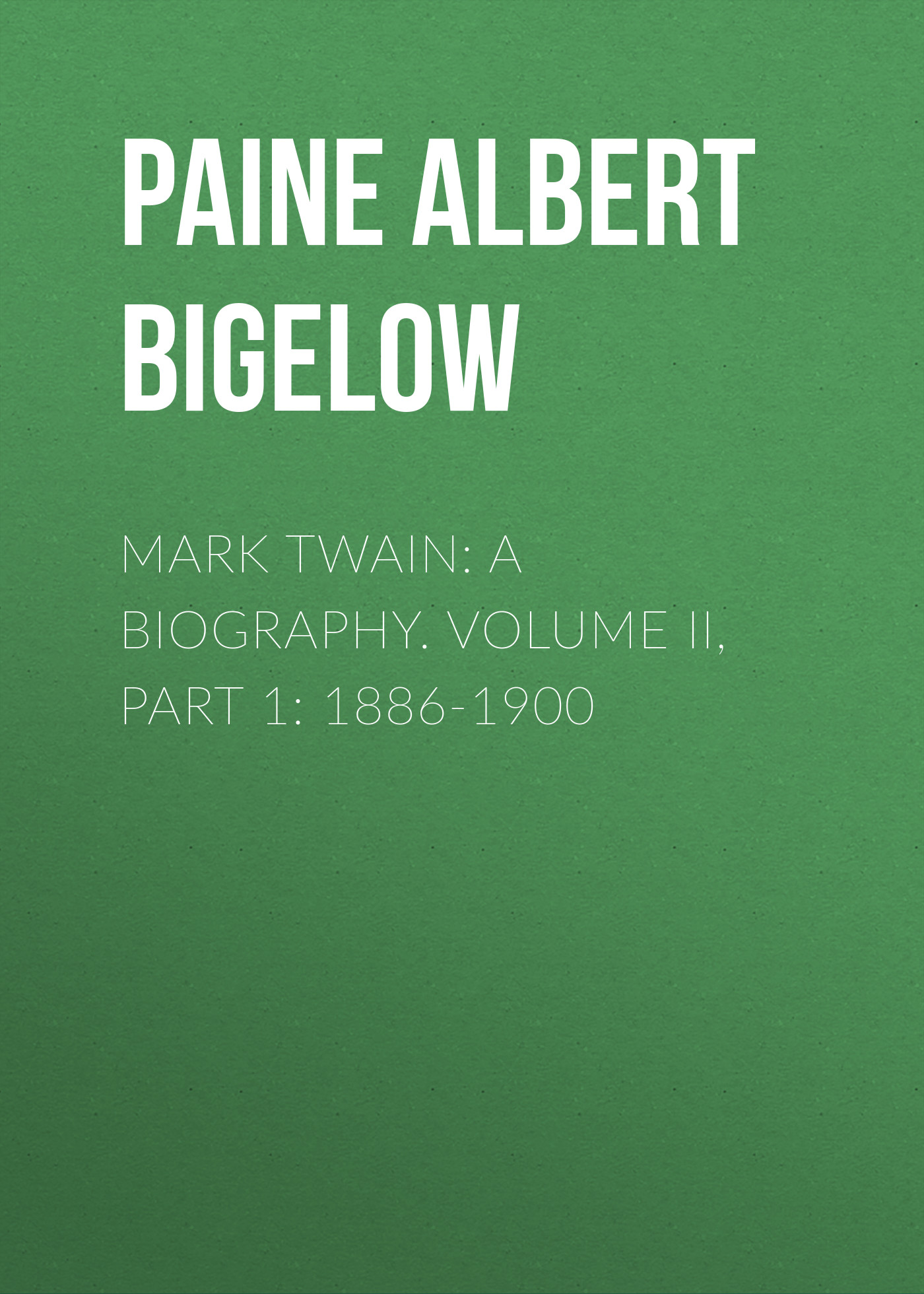 Фото - Paine Albert Bigelow Mark Twain: A Biography. Volume II, Part 1: 1886-1900 paine albert bigelow mark twain a biography volume ii part 1 1886 1900