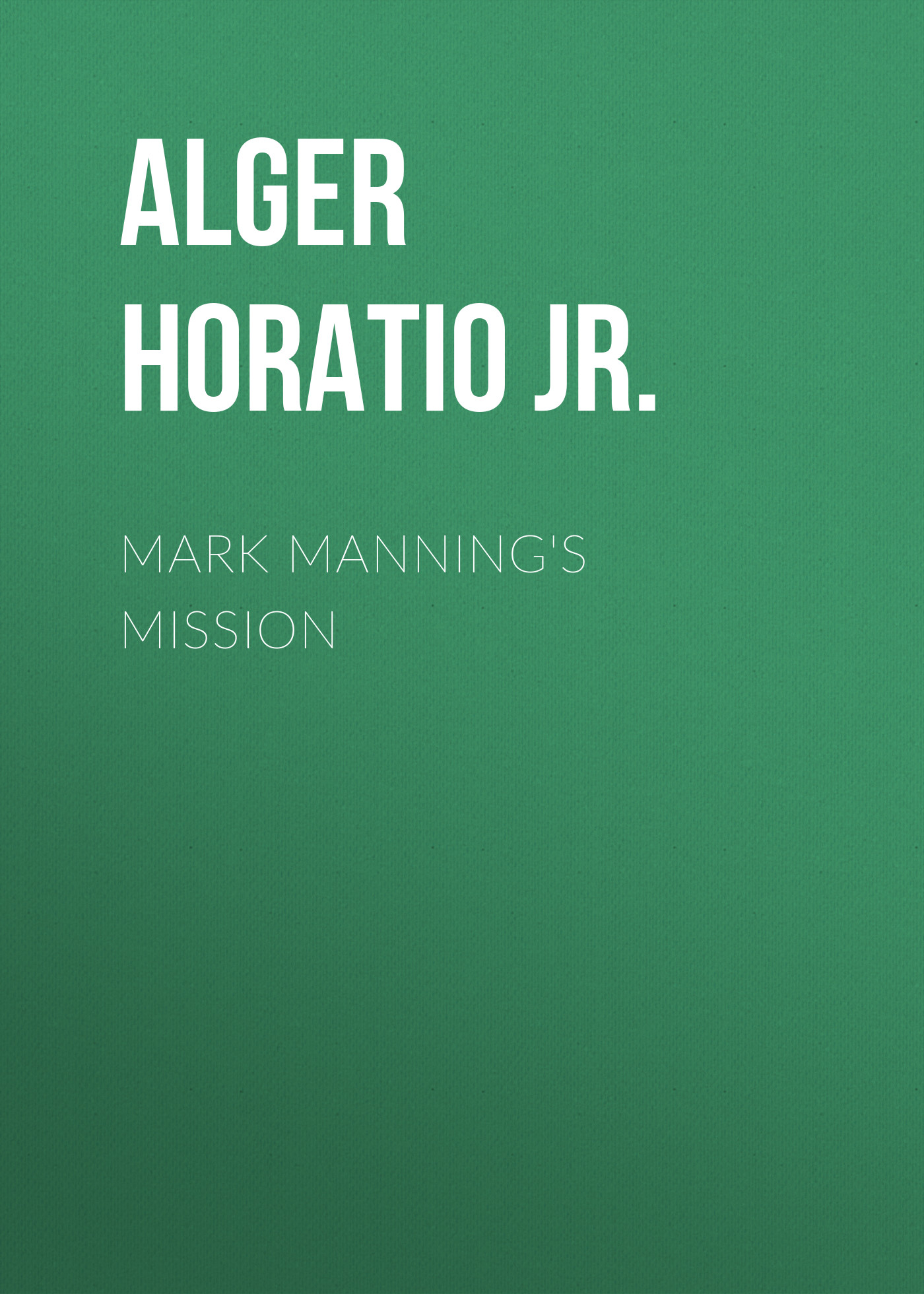 Alger Horatio Jr. Mark Manning's Mission