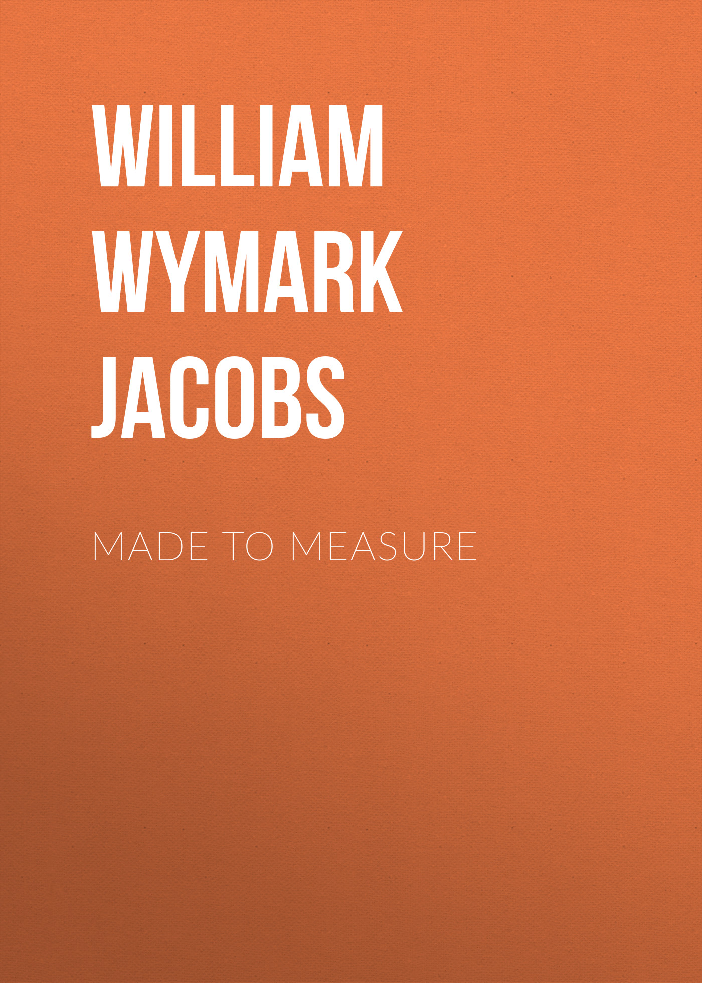 William Wymark Jacobs Made to Measure