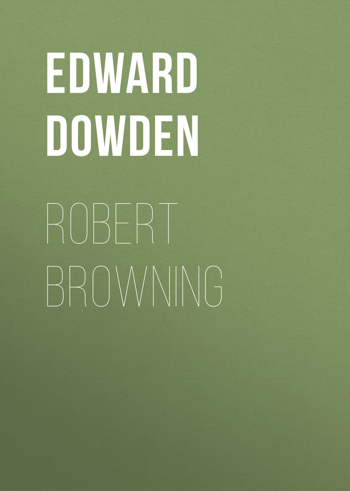 Edward Dowden Robert Browning цена и фото