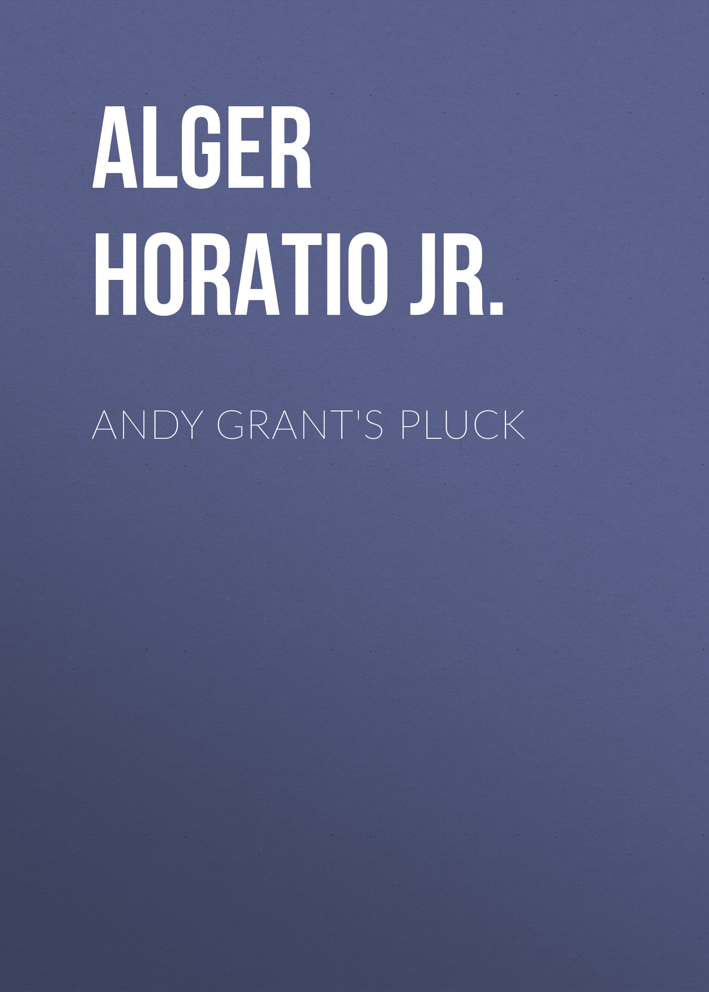 Alger Horatio Jr. Andy Grant's Pluck alger horatio jr rough and ready
