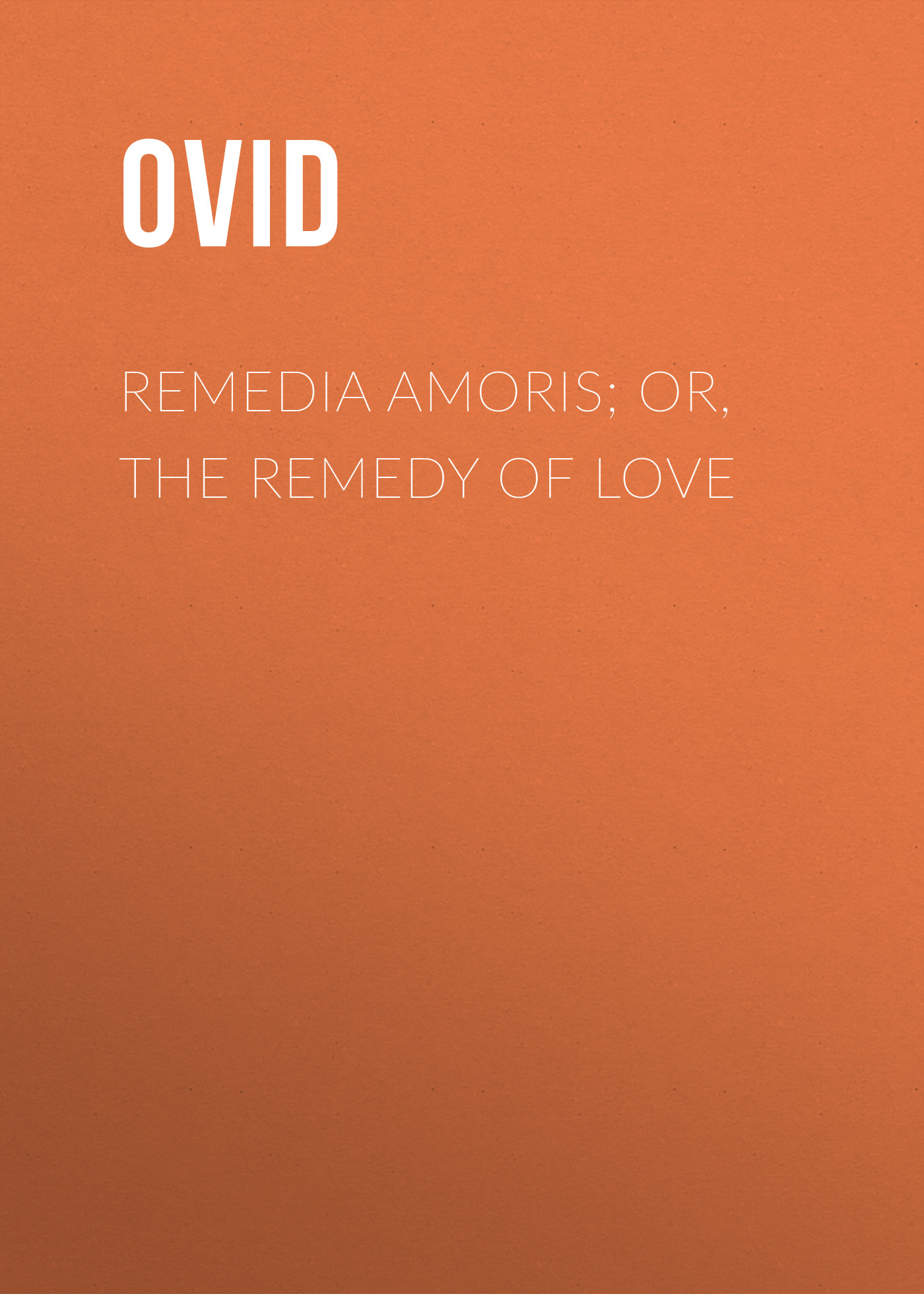 Ovid Remedia Amoris; or, The Remedy of Love nat lee theodosius or the force of love
