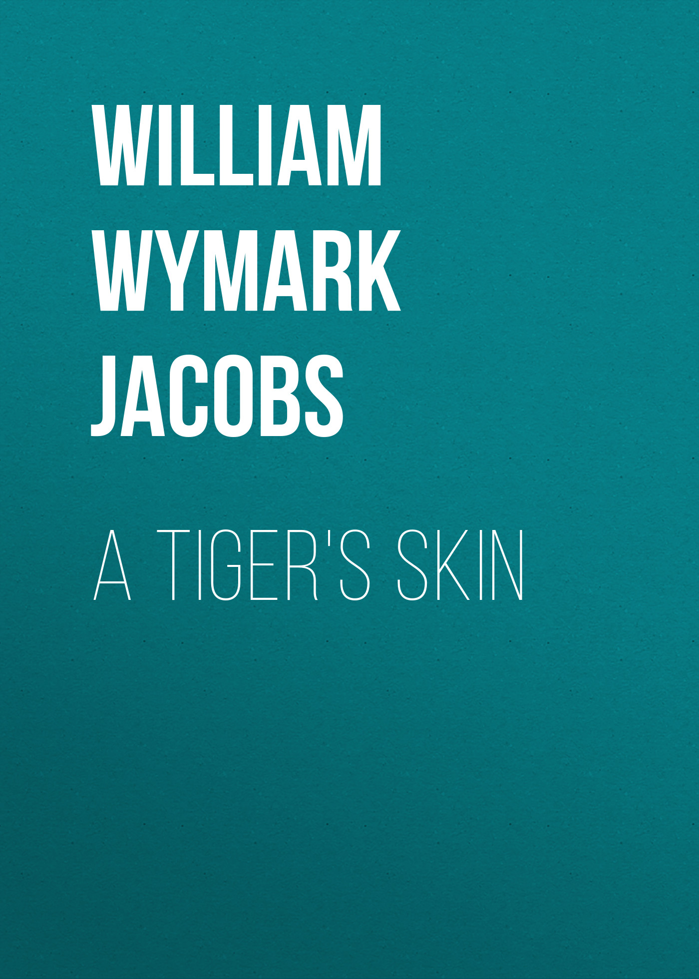 William Wymark Jacobs A Tiger's Skin william wymark jacobs breaking a spell