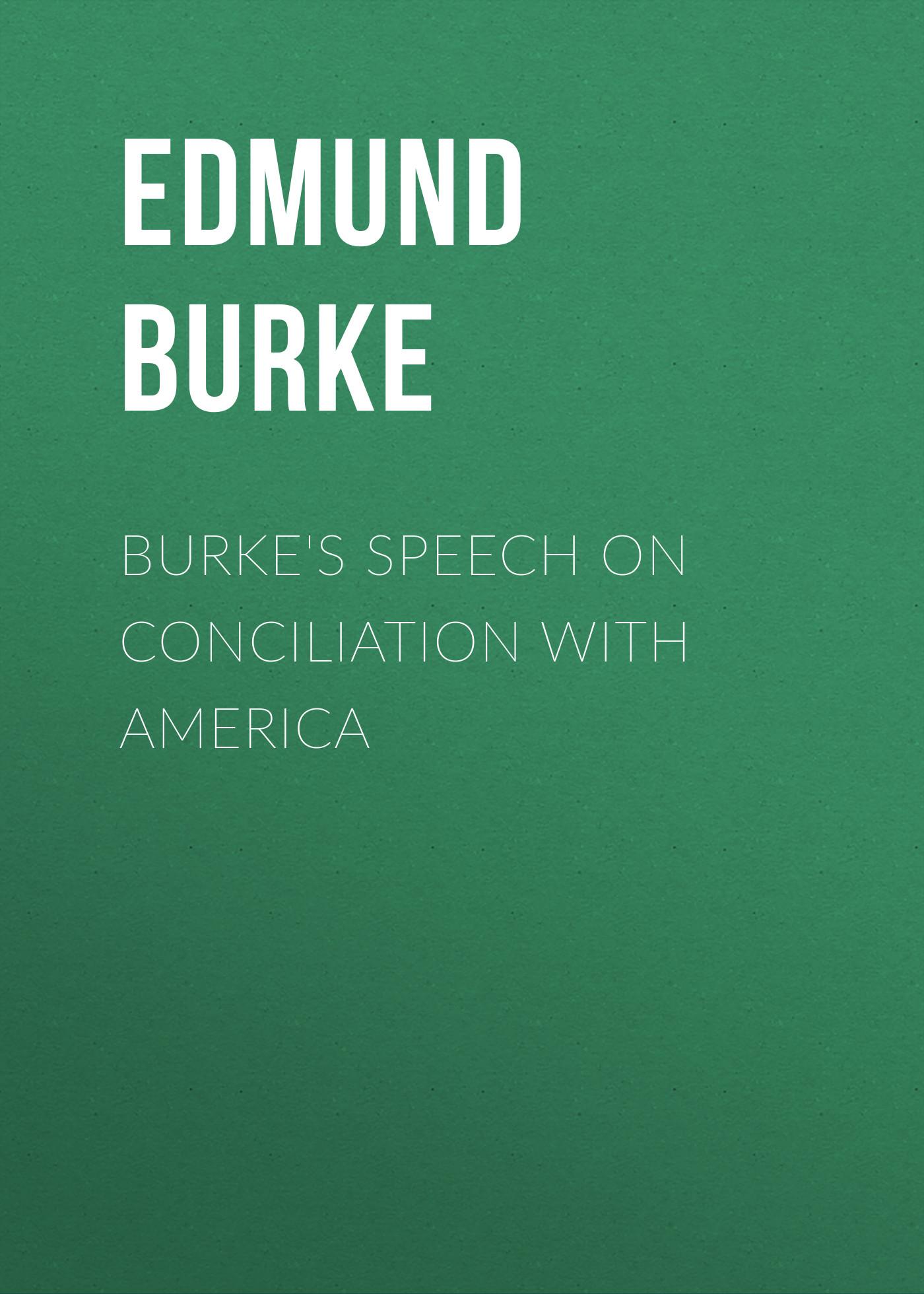 Edmund Burke Burke's Speech on Conciliation with America alexandra burke westcliff on sea