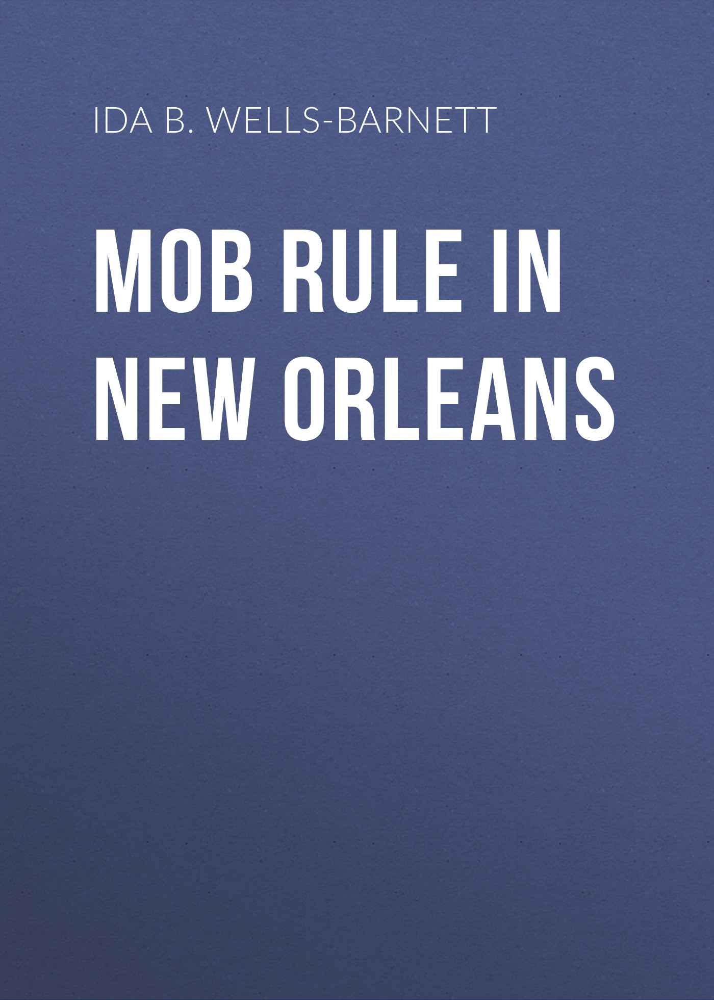 Ida B. Wells-Barnett Mob Rule in New Orleans ida b wells barnett the red record