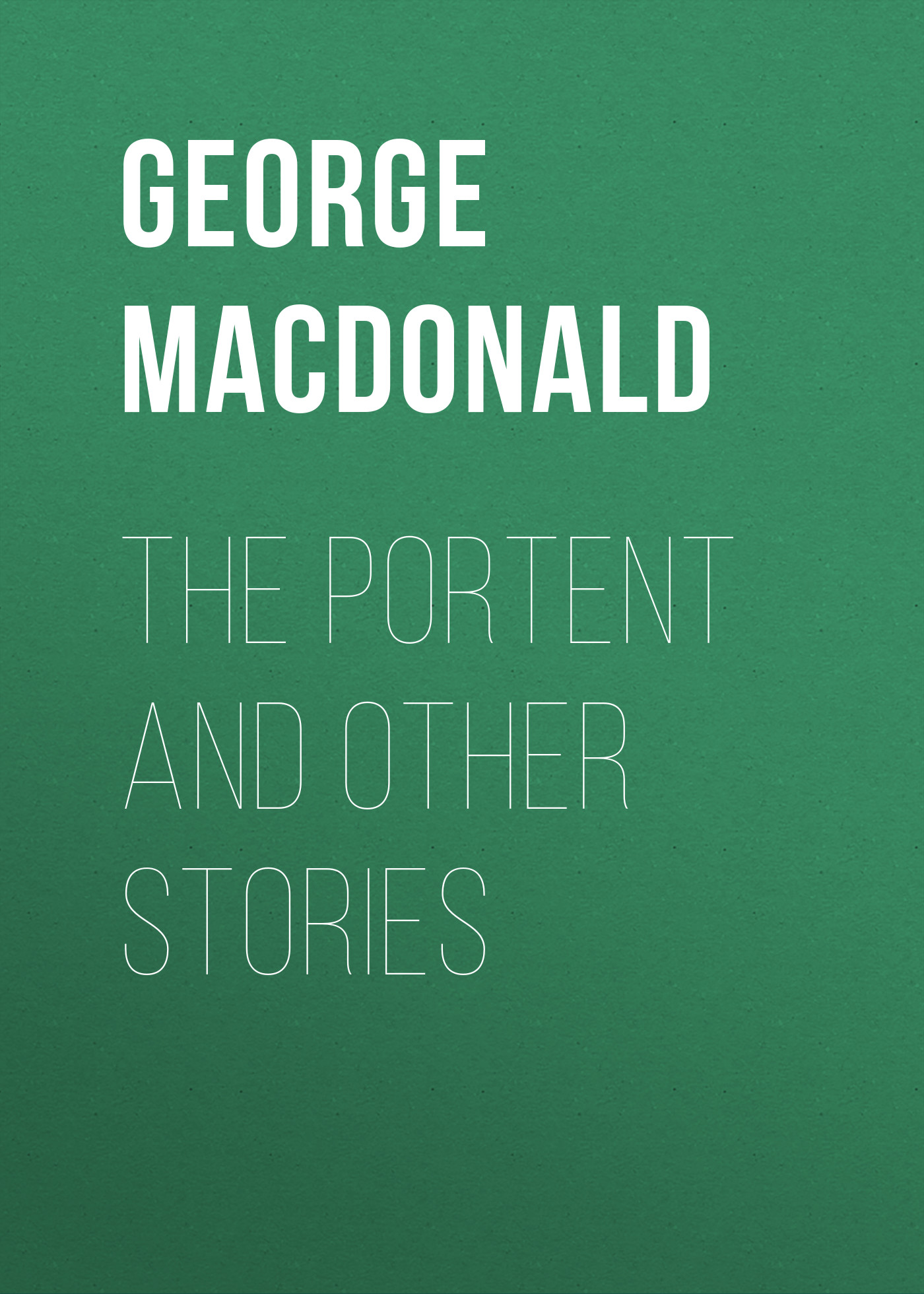 George MacDonald The Portent and Other Stories oxley james macdonald my strange rescue and other stories of sport and adventure in canada