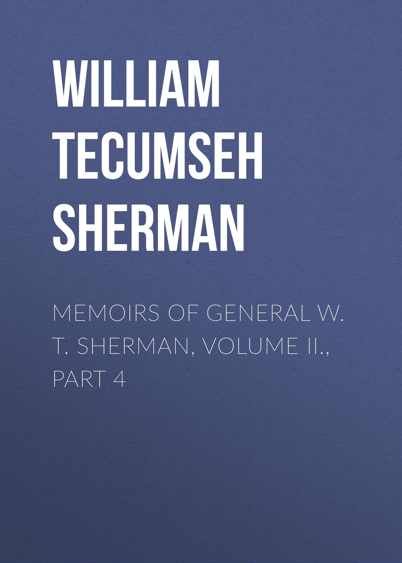 William Tecumseh Sherman Memoirs of General W. T. Sherman, Volume II., Part 4