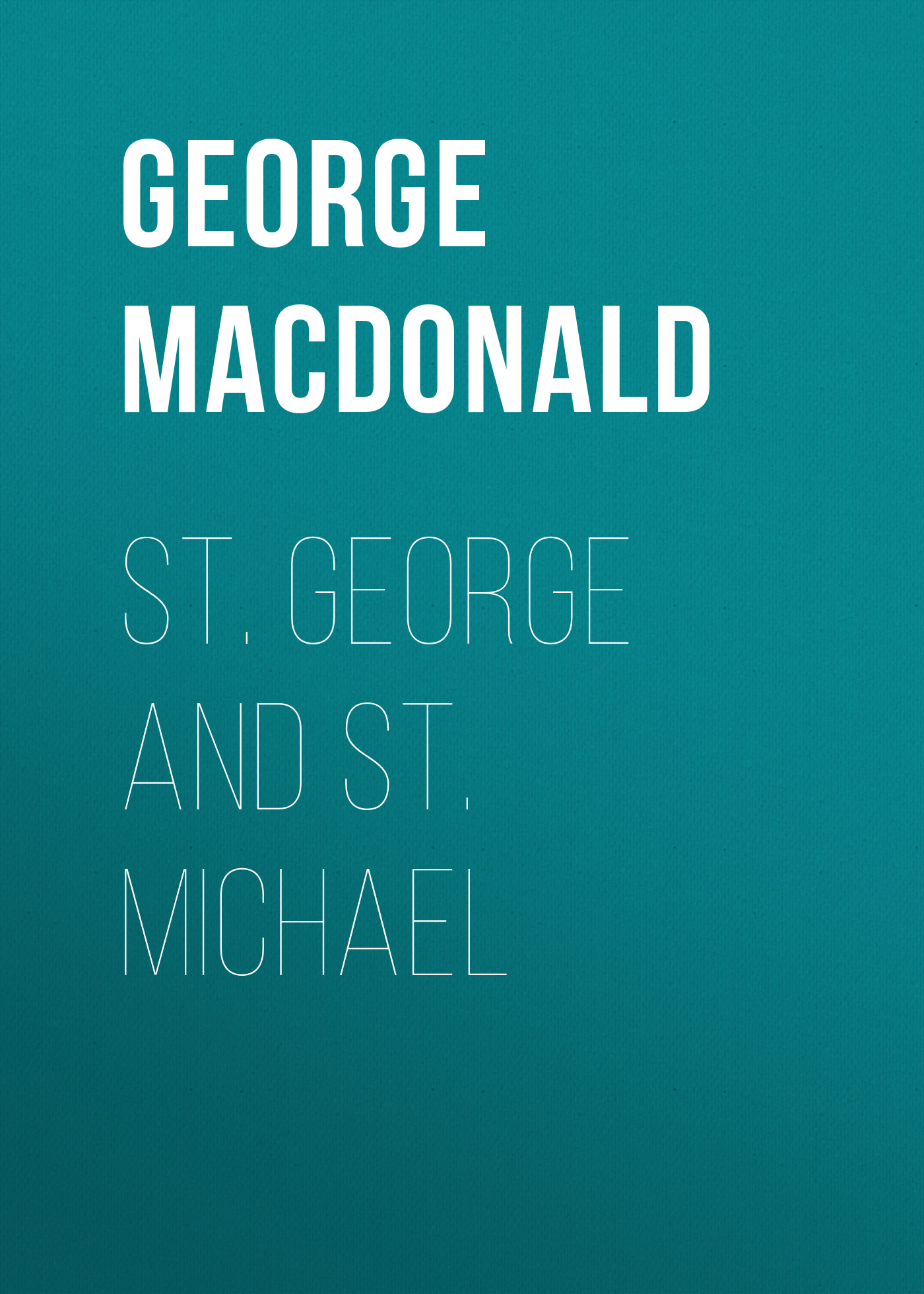 George MacDonald St. George and St. Michael george macdonald weighed and wanting