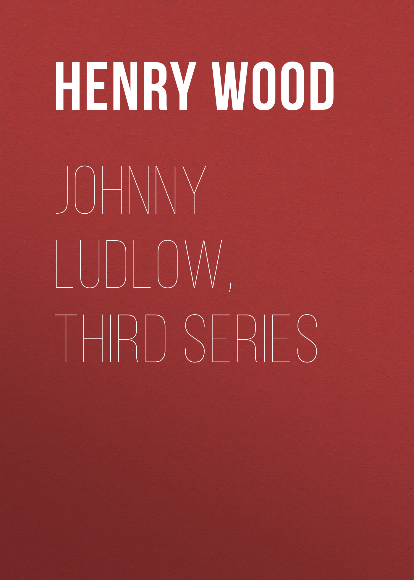 Henry Wood Johnny Ludlow, Third Series henry wood victor serenus