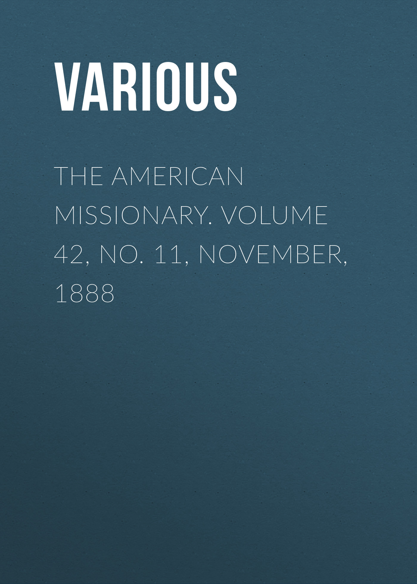 Various The American Missionary. Volume 42, No. 11, November, 1888