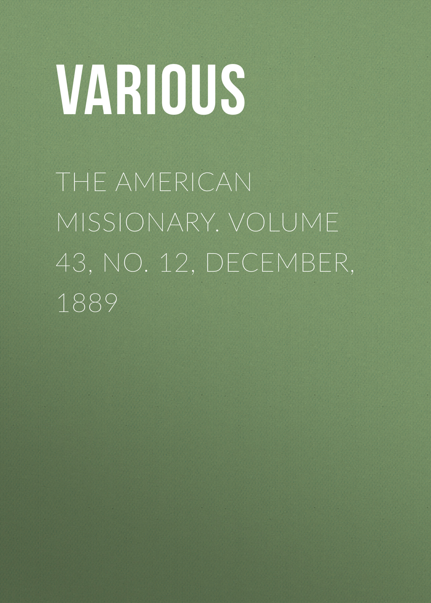 Various The American Missionary. Volume 43, No. 12, December, 1889