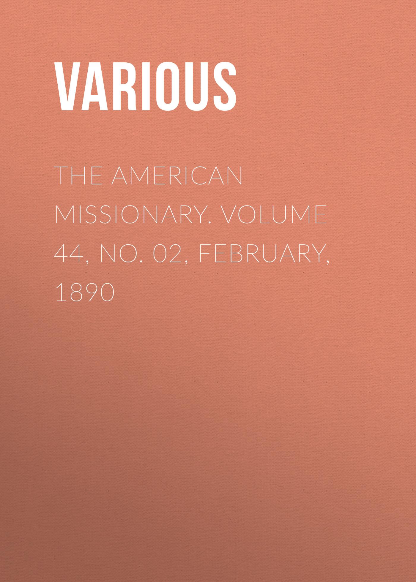 лучшая цена Various The American Missionary. Volume 44, No. 02, February, 1890