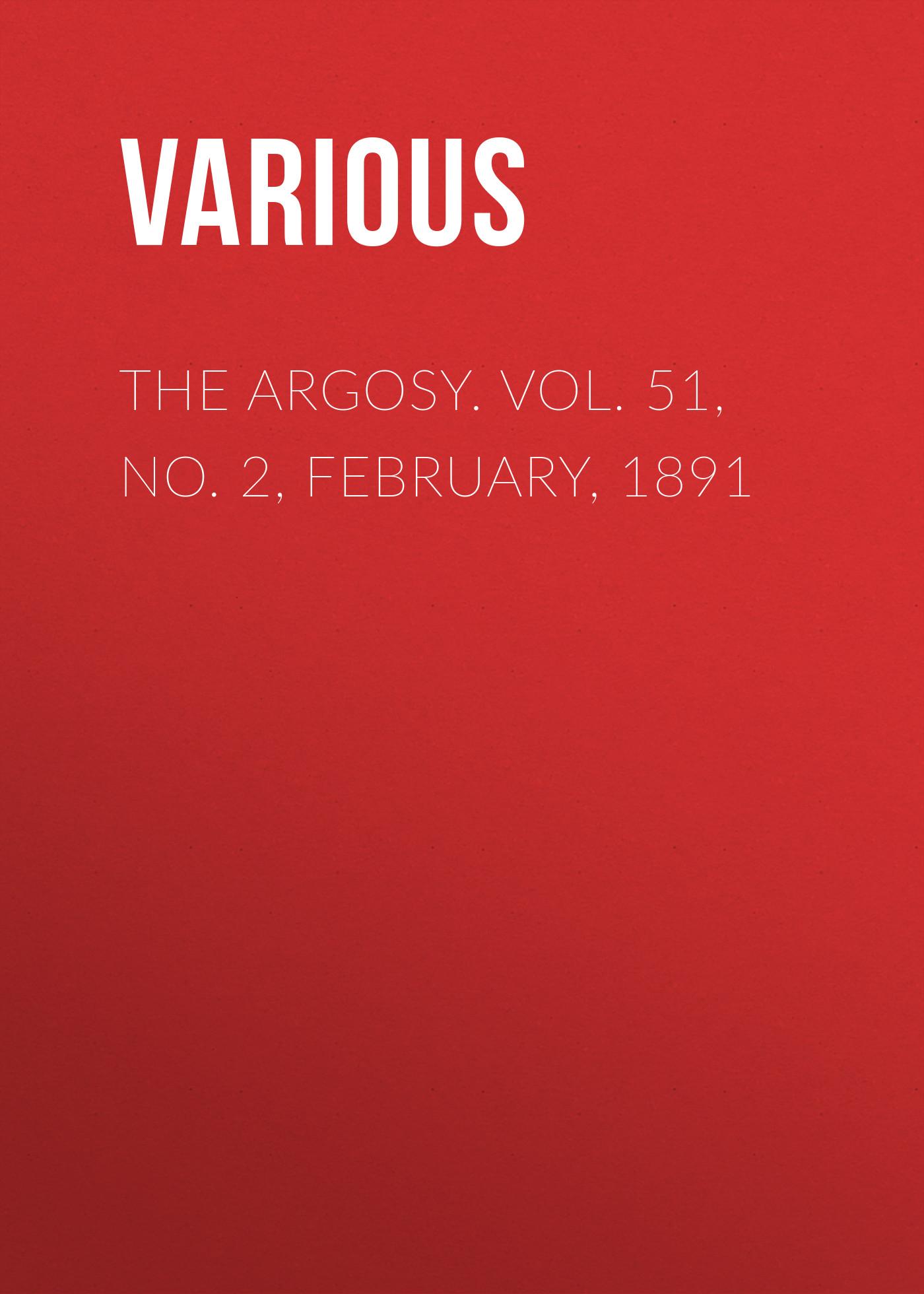 Various The Argosy. Vol. 51, No. 2, February, 1891 цена в Москве и Питере