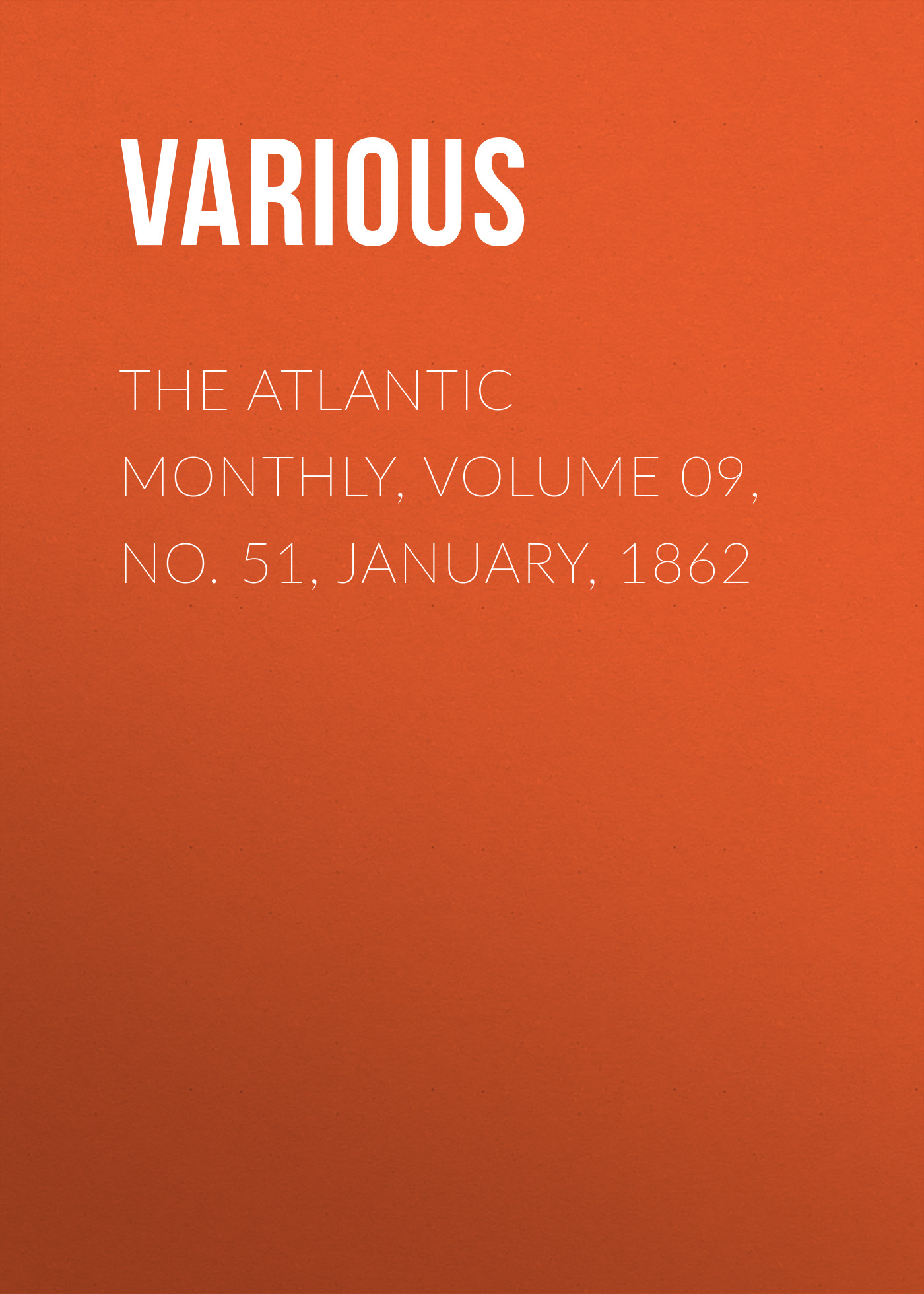 Various The Atlantic Monthly, Volume 09, No. 51, January, 1862 various the atlantic monthly volume 11 no 63 january 1863