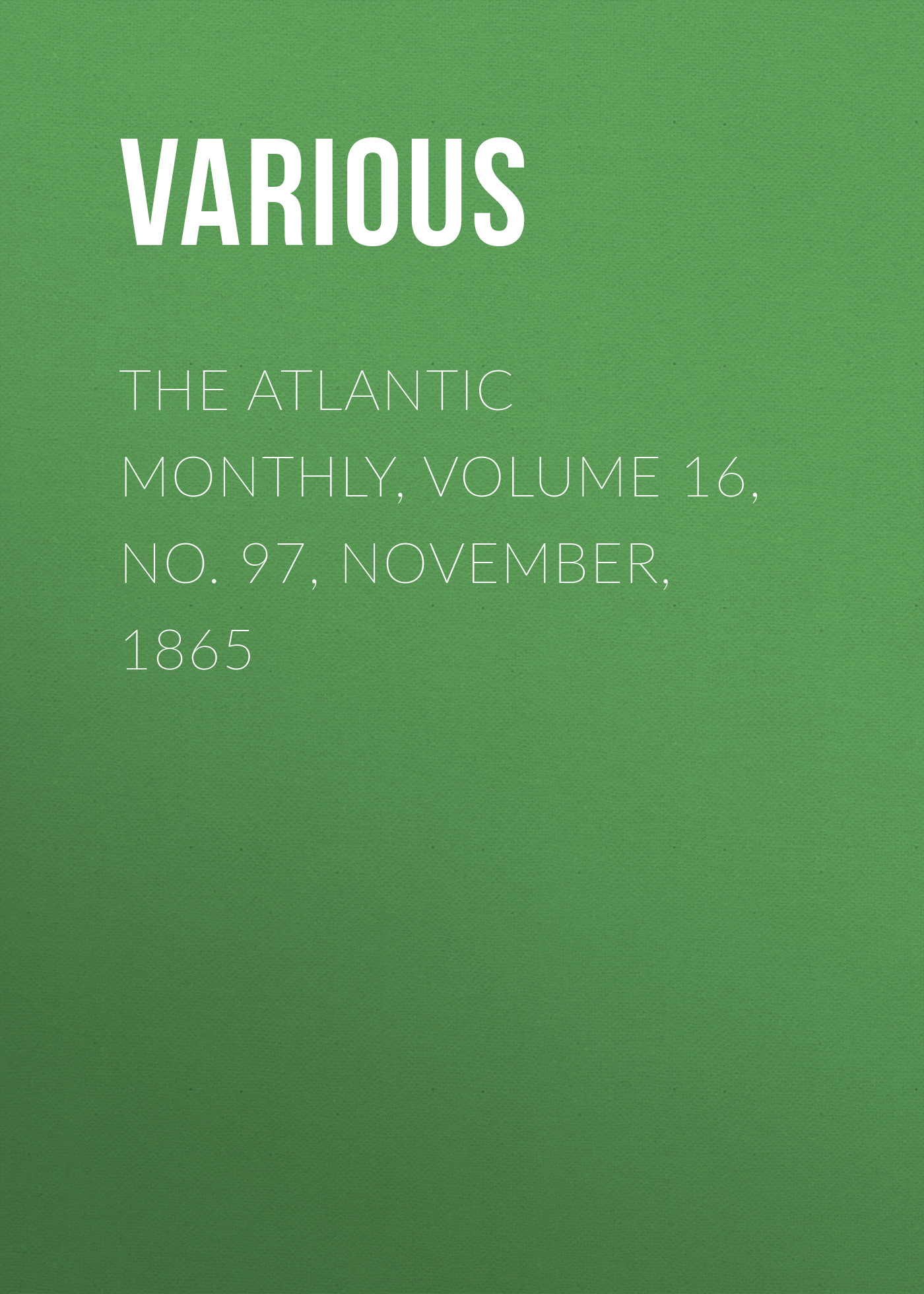 Various The Atlantic Monthly, Volume 16, No. 97, November, 1865 the early november toronto