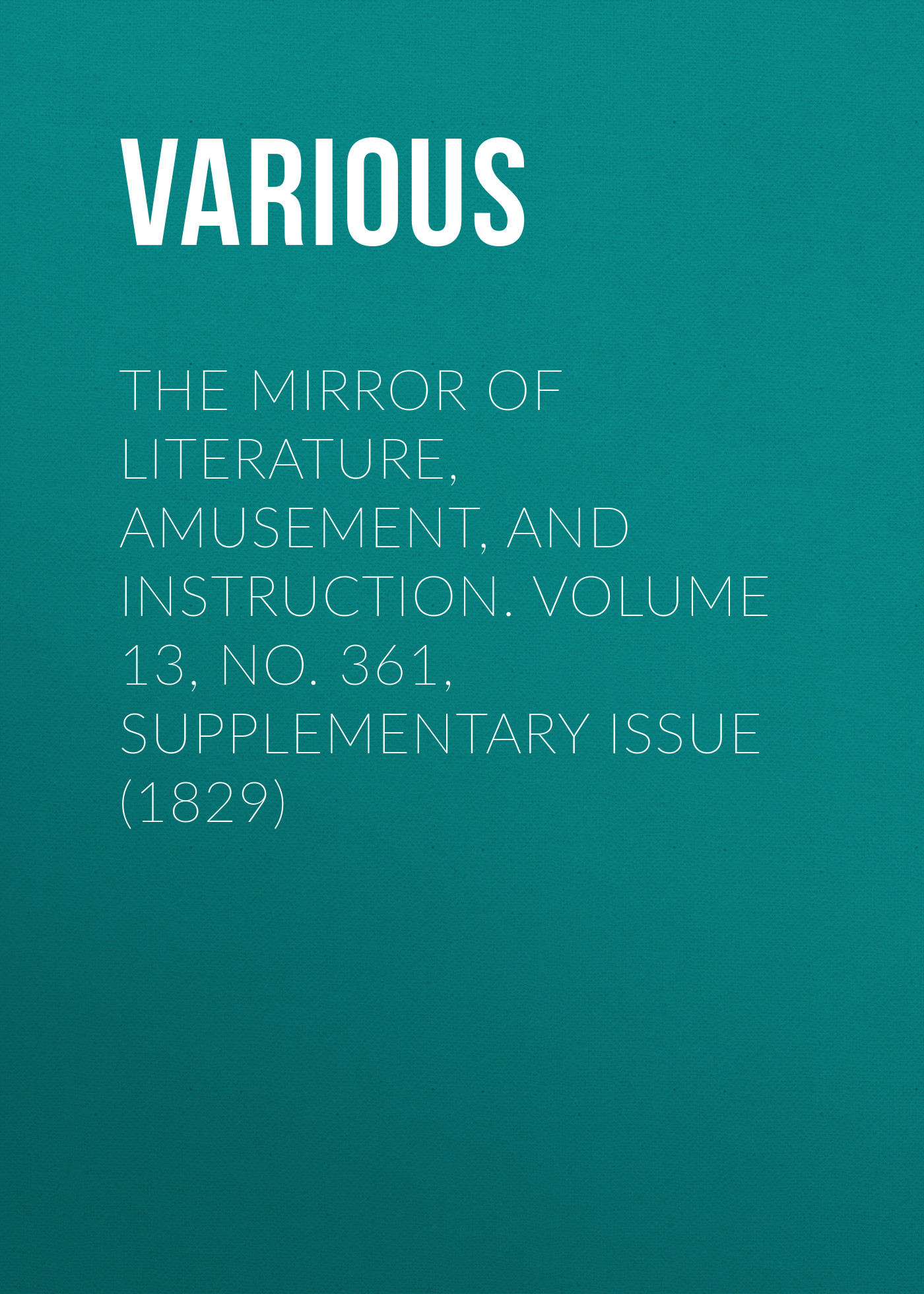 Various The Mirror of Literature, Amusement, and Instruction. Volume 13, No. 361, Supplementary Issue (1829) the yale literary magazine volume 54 issue 7
