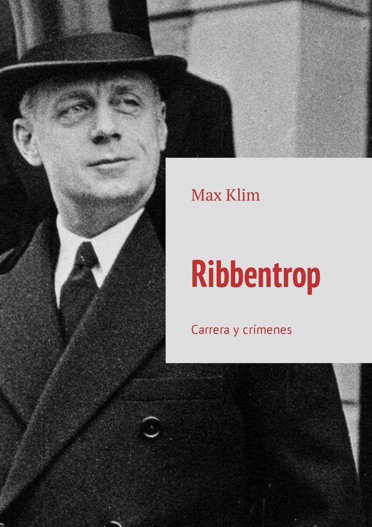 все цены на Max Klim Ribbentrop. Carrera y crímenes