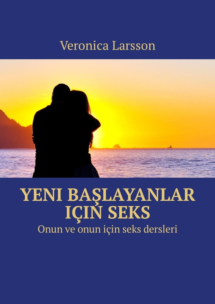 Veronica Larsson Yeni başlayanlar içinseks. Onun ve onun için seks dersleri